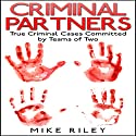 Criminal Partners: True Criminal Cases Committed by Teams of Two: Murder, Scandals, and Mayhem, Book 10 Audiobook by Mike Riley Narrated by Stephen Paul Aulridge Jr