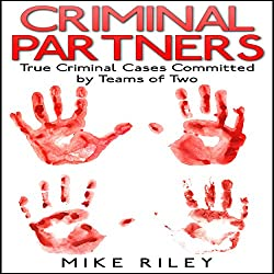 Criminal Partners: True Criminal Cases Committed by Teams of Two