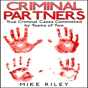 Criminal Partners: True Criminal Cases Committed by Teams of Two Audiobook