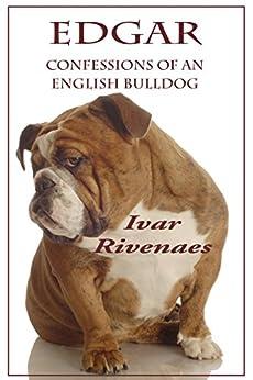 Edgar: Confessions of an English Bulldog by [Rivenaes, Ivar]