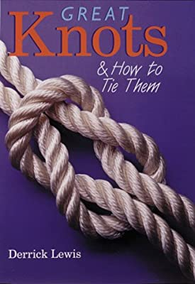 Great Knots How To Tie Them Lewis Derrick 9780806948898 Amazon Com Books