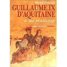 GUILLAUME IX D'AQUITAINE, LE DUC TROUBADOUR