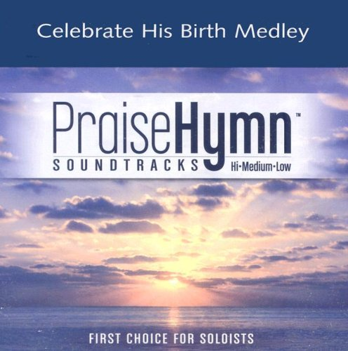 Celebrate His Birth Medley: Go Tell It on the Mountain; Angels We Have Heard on High; I Could Sing of Your Love Forever (Praise Hymn Soundtracks)