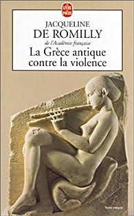 La Grèce antique contre la violence par Jacqueline de Romilly