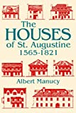 Front cover for the book The Houses of St. Augustine, 1565-1821 (A Florida Sand Dollar Book) by Albert C. Manucy