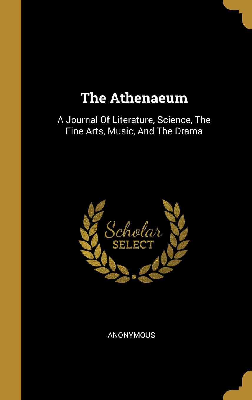 The Athenaeum: A Journal Of Literature, Science, The Fine Arts, Music, And The Drama by Orange Sources