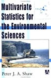 Multivariate Statistics for the Environmental Sciences (Mathematics), Peter J. A. Shaw, 0340807636