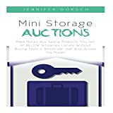 Mini Storage Auctions: Make Money Buy Selling Products You Get at Below Wholesale Locally Without Buying from a Wholesaler Half Way Across the Planet!