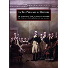 In the Presence of History: The Authoritative Guide to Historical Autographs for Collectors, History Enthusiasts and Investors