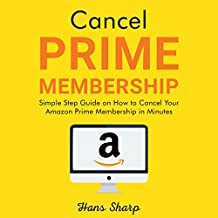 Cancel Prime Membership: Simple Step Guide on How to Cancel Your Amazon Prime Membership in Minutes