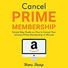 Cancel Prime Membership: Simple Step Guide on How to Cancel Your Amazon Prime Membership in Minutes Audiobook by Hans Sharp Narrated by Aubrey Parsons
