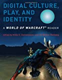 Digital Culture, Play, and Identity: A World of Warcraft? Reader (2008-04-18)