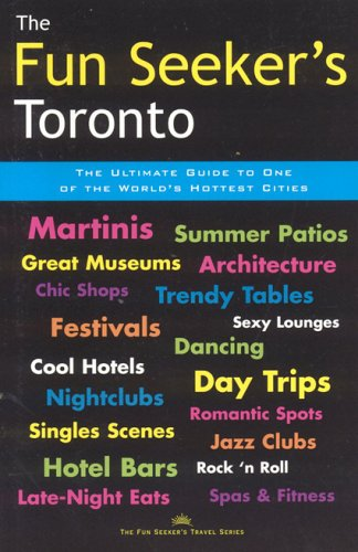 The Fun Seeker's Toronto: The Ultimate Guides to One of the World's Hottest Cities (The fun Seeker's Travel)