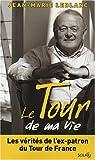 Le Tour de ma vie : Les vérités de l'ex-patron du Tour de France par Leblanc