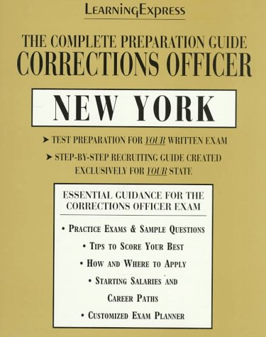 Corrections Officer:New York: Complete Preparation Guide (LEARNING EXPRESS LAW ENFORCEMENT SERIES NEW YORK)
