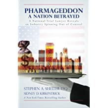 Pharmageddon: A Nation Betrayed: A National Trial Lawyer Reveals an Industry Spinning out of Control