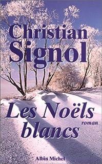 Ce que vivent les hommes : T. 1 : Les noëls blancs, Signol, Christian