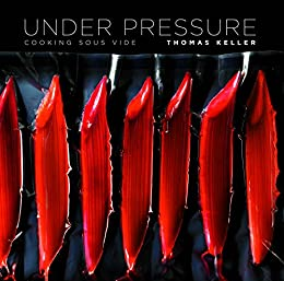 Under Pressure: Cooking Sous Vide (The Thomas Keller Library) by [Keller, Thomas]