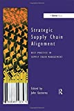 Strategic Supply Chain Alignment: Best Practice in Supply Chain Management