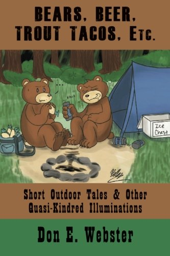 Bears, Beer, Trout Tacos, Etc.: Short Outdoor Tales & Other Quasi-Kindred Illuminations pdf