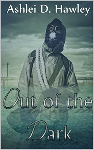 Out of the Dark: An apocalyptic thriller by [Hawley, Ashlei]