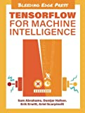 img - for TensorFlow for Machine Intelligence: A Hands-On Introduction to Learning Algorithms book / textbook / text book