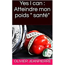 "Yes I can : Atteindre mon poids "" santé"" (French Edition)"