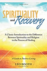 Spirituality and Recovery: A Classic Introduction to the Difference Between Spirituality and Religion in the Process of Healing Paperback