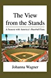 img - for The View from the Stands: A Season with America's Baseball Fans book / textbook / text book