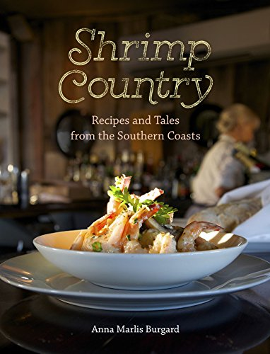 Shrimp Country: Recipes and Tales from the Southern Coasts by Anna Marlis Burgard