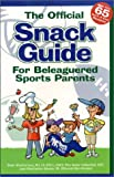 The Offical Snack Guide for Beleaguered Sports Parents, Dawn Weatherwax and Rita Nader Heikenfeld, 0970283105