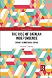 The Rise of Catalan Independence (Federalism Studies)