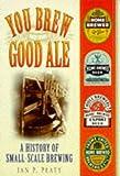 You Brew Good Ale, Ian P. Peaty, 0750915927