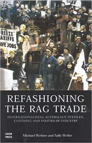 Refashioning the Rag Trade: Internationalising  Australia's Textile, Clothing and Footwear Industry