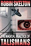 The Magical Practice of Talismans, Robin Skelton, 0888783094