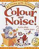 img - for Colour and Noise!: Let's Play with Toys (At Home with Science) book / textbook / text book