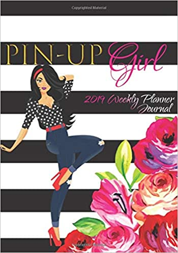 Pin-Up Girl 2019 Weekly Planner Journal: Classy Pin up Model ...