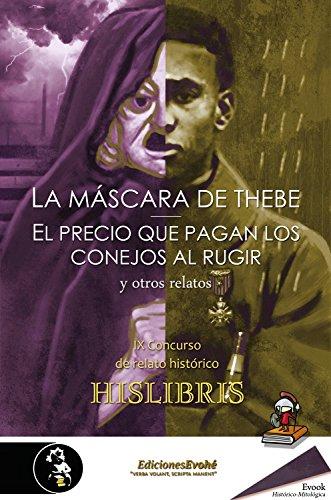 La máscara de Thebe, El precio que pagan los conejos al rugir, y otros