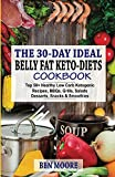 30-Day Ideal Belly Fat Keto-diets Cookbook: Top 50+ Healthy Low Carb Ketogenic Recipes, BBQ's, Grills, Salads, Desserts, Snacks and Drinks For Belly Fats and Weight Loss