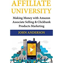 Affiliate University: Making Money with Amazon Associate Selling  & Clickbank Products Marketing