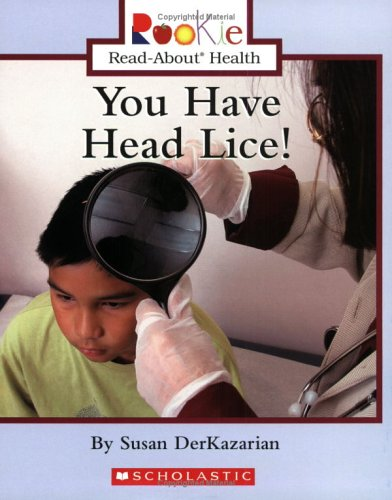 You Have Head Lice! (Rookie Read-About Health)