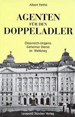 Agenten für den Doppeladler: Österreich-Ungarns Geheimer Dienst im I. Weltkrieg