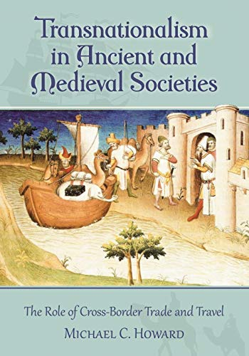 Transnationalism in Ancient and Medieval Societies: The Role of Cross-Border Trade and Travel