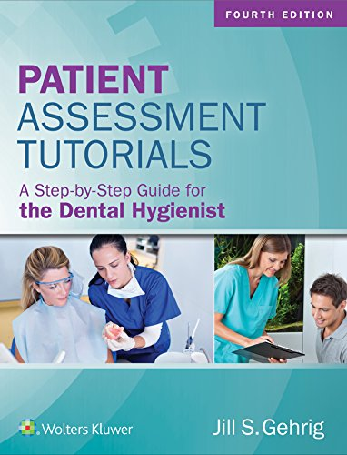 Dental Hygienists Guide - Patient Assessment Tutorials: A Step-By-Step Guide for the Dental Hygienist