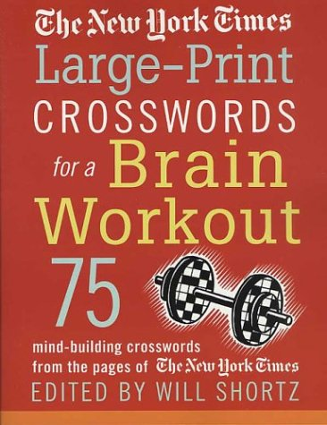 The New York Times Large-Print Crosswords for a Brain Workout: 75 Mind-Building Crosswords from the Pages of The New York Times PDF