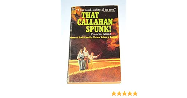 Ames that callahan spunk
