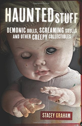 Haunted Stuff: Demonic Dolls, Screaming Skulls & Other Creepy Collectibles