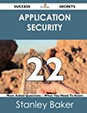 Application Security 22 Success Secrets - 22 Most Asked Questions on Application Security - What You Need to Know, Stanley Baker, 1488519587