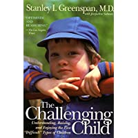 "The Challenging Child: Understanding, Raising, and Enjoying the Five ""Difficult"" Types of Children"