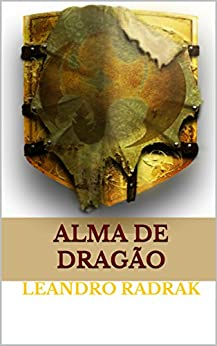 Alma de Dragão (Fragmentos de Grinmelken Livro 9) por [Radrak, Leandro]